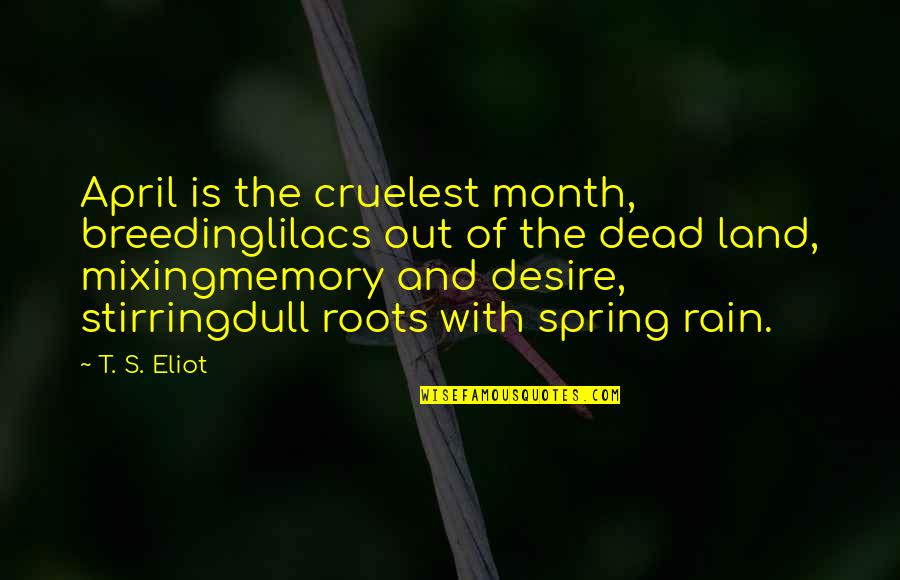 April Month Quotes By T. S. Eliot: April is the cruelest month, breedinglilacs out of