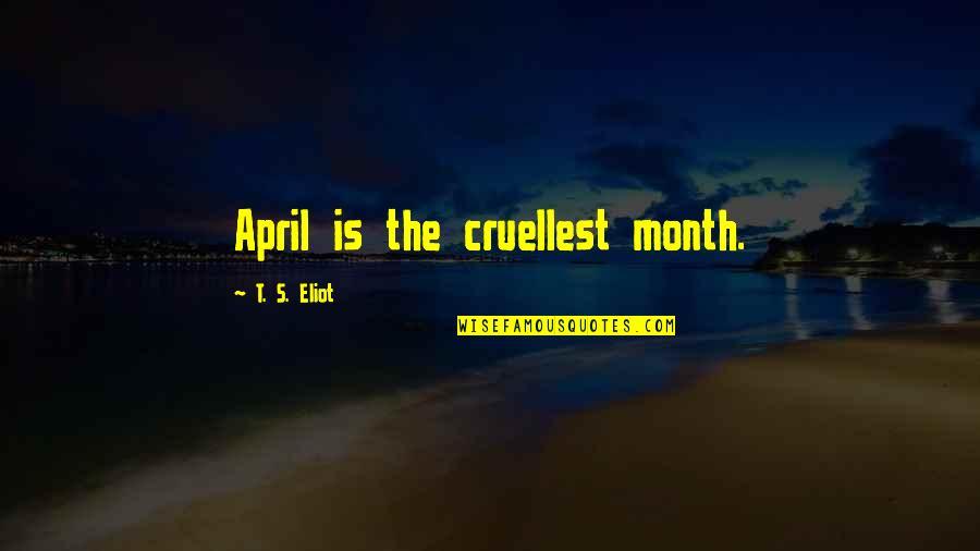 April Month Quotes By T. S. Eliot: April is the cruellest month.
