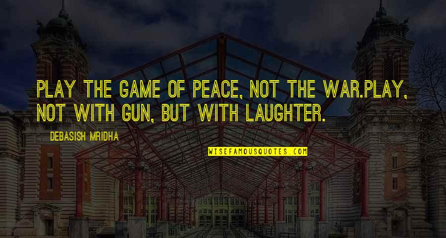 Aprille Ericsson Quotes By Debasish Mridha: Play the game of peace, not the war.Play,