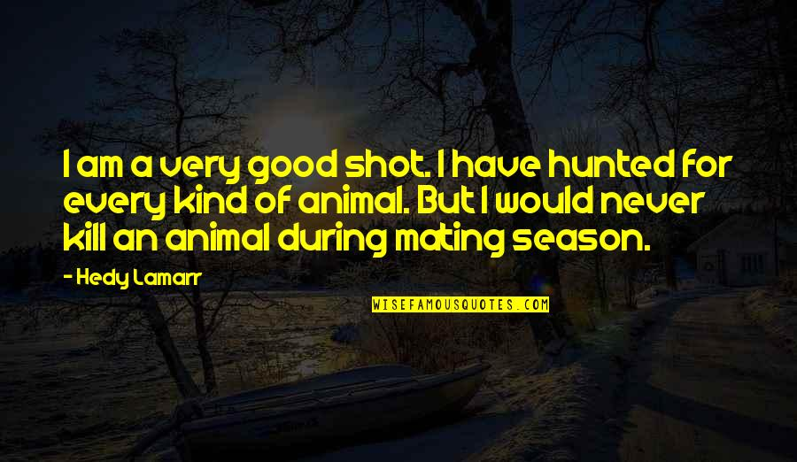 Aprille Ericsson Quotes By Hedy Lamarr: I am a very good shot. I have