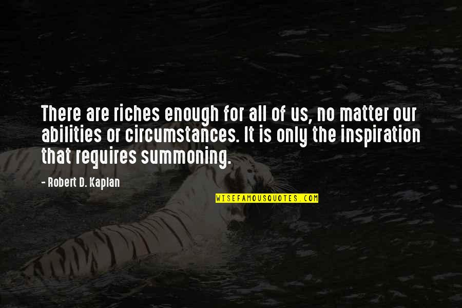 Aprille Ericsson Quotes By Robert D. Kaplan: There are riches enough for all of us,