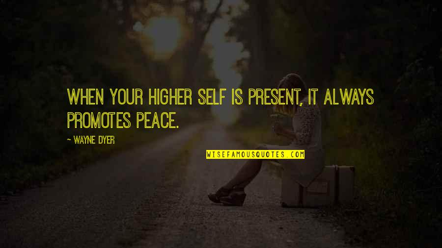 Aprille Ericsson Quotes By Wayne Dyer: When your higher self is present, it always
