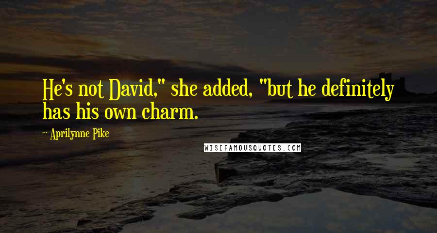"""Aprilynne Pike quotes: He's not David,"""" she added, """"but he definitely has his own charm."""