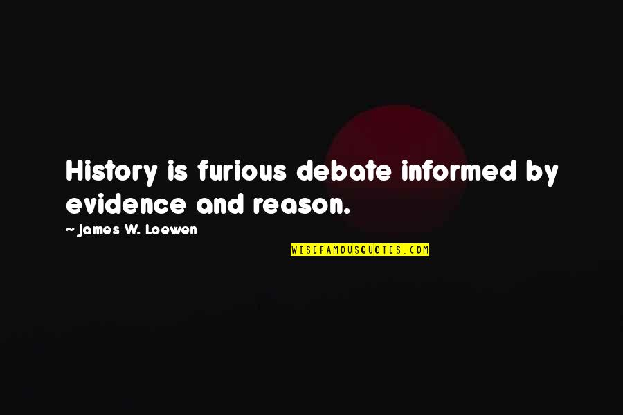 Apter Quotes By James W. Loewen: History is furious debate informed by evidence and