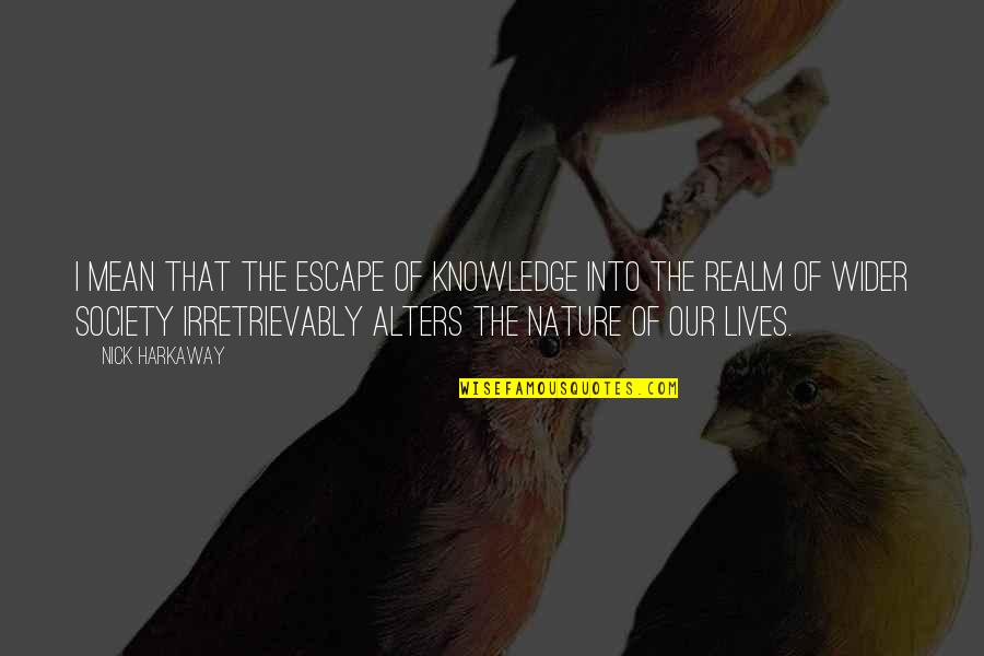 Apter Quotes By Nick Harkaway: I mean that the escape of knowledge into