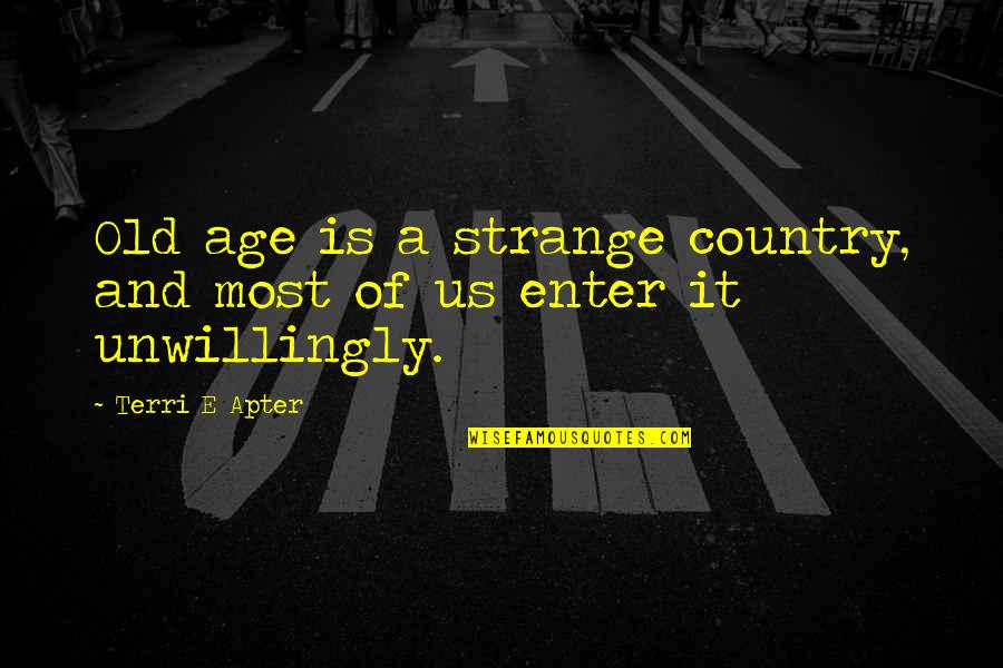 Apter Quotes By Terri E Apter: Old age is a strange country, and most