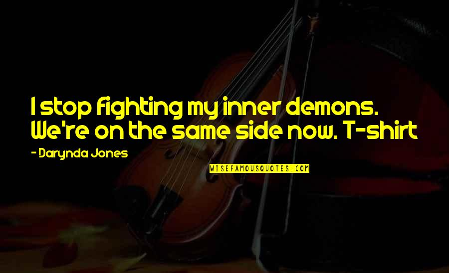 Aptitude Test Divergent Quotes By Darynda Jones: I stop fighting my inner demons. We're on