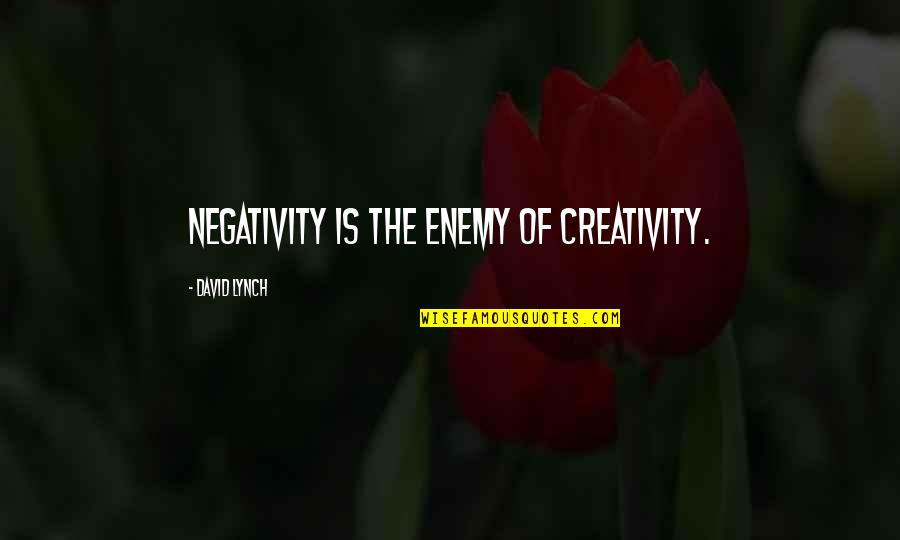 Aquaphor Quotes By David Lynch: Negativity is the enemy of creativity.