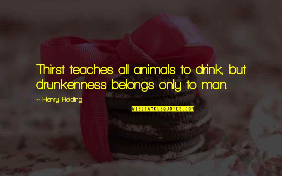 Aquaphor Quotes By Henry Fielding: Thirst teaches all animals to drink, but drunkenness