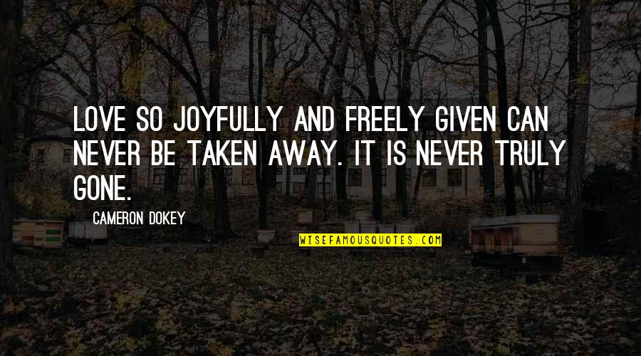 Ara Guler Quotes By Cameron Dokey: Love so joyfully and freely given can never