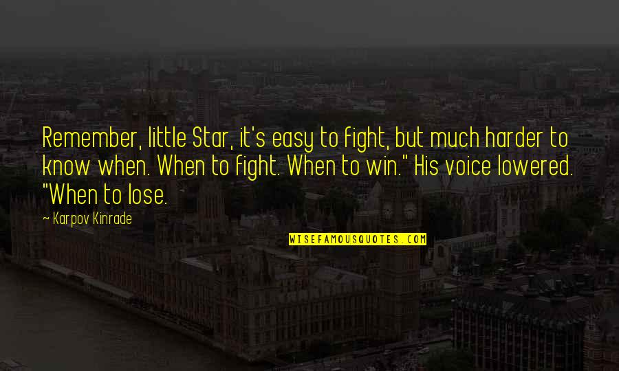Ara Guler Quotes By Karpov Kinrade: Remember, little Star, it's easy to fight, but