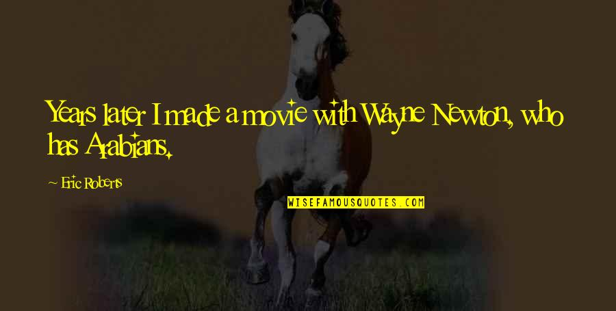 Arabians Quotes By Eric Roberts: Years later I made a movie with Wayne