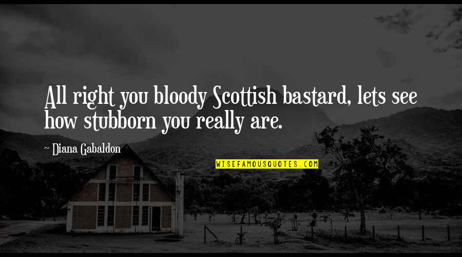 Arabic Translation Quotes By Diana Gabaldon: All right you bloody Scottish bastard, lets see