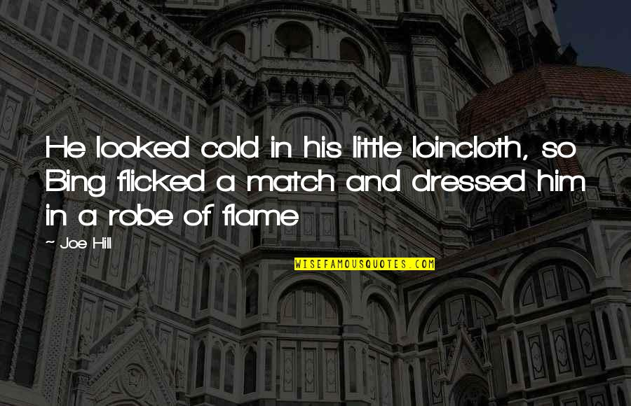 Arabic Translation Quotes By Joe Hill: He looked cold in his little loincloth, so