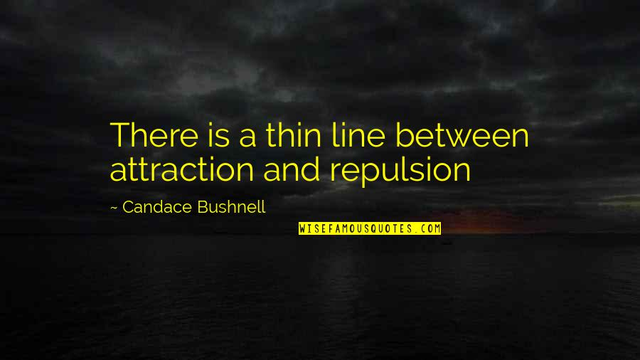 Arachne's Quotes By Candace Bushnell: There is a thin line between attraction and
