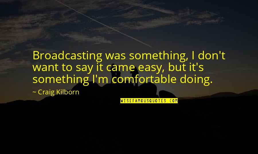Arcane Magic Quotes By Craig Kilborn: Broadcasting was something, I don't want to say