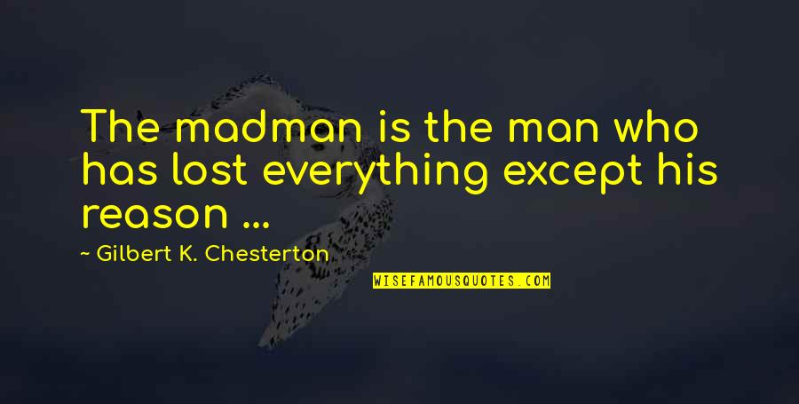Arcane Magic Quotes By Gilbert K. Chesterton: The madman is the man who has lost