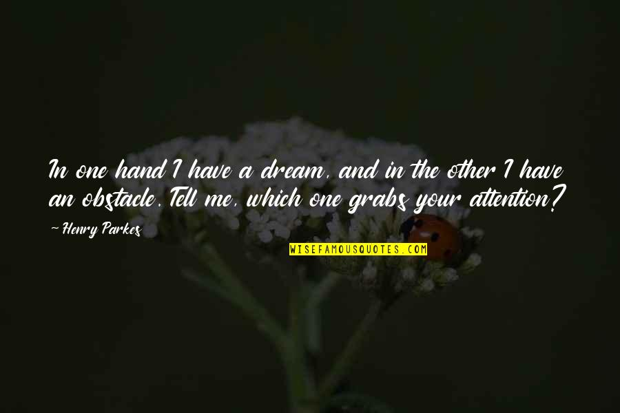 Arcane Magic Quotes By Henry Parkes: In one hand I have a dream, and