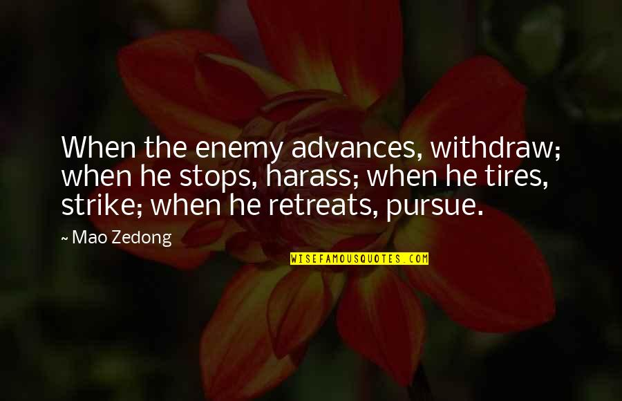 Arcane Magic Quotes By Mao Zedong: When the enemy advances, withdraw; when he stops,