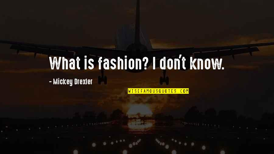 Arcane Magic Quotes By Mickey Drexler: What is fashion? I don't know.