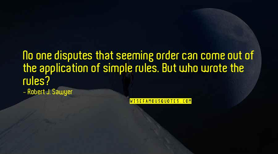 Arcane Magic Quotes By Robert J. Sawyer: No one disputes that seeming order can come