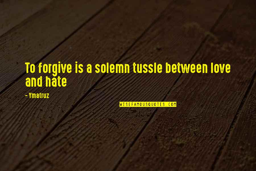 Arcane Magic Quotes By Ymatruz: To forgive is a solemn tussle between love