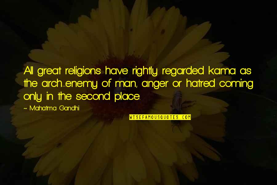 Arch Enemy Quotes By Mahatma Gandhi: All great religions have rightly regarded kama as