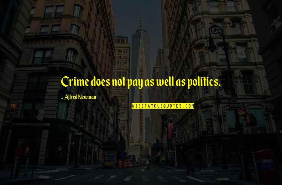 Archbishop Michael Ramsey Quotes By Alfred Newman: Crime does not pay as well as politics.