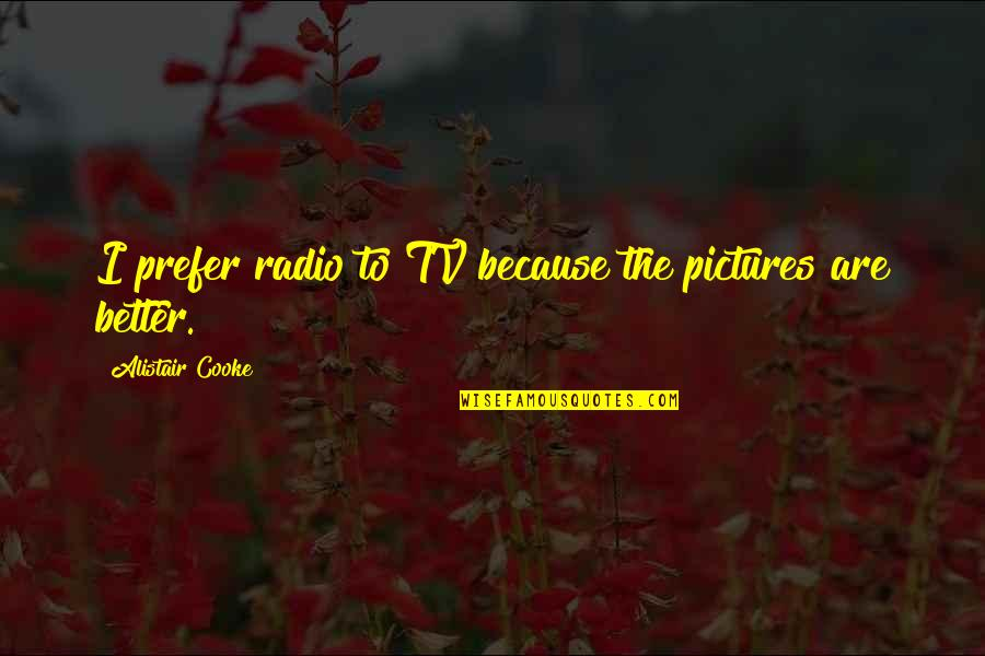 Archeopsychic Quotes By Alistair Cooke: I prefer radio to TV because the pictures