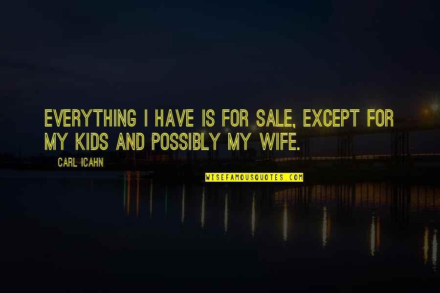 Archeopsychic Quotes By Carl Icahn: Everything I have is for sale, except for