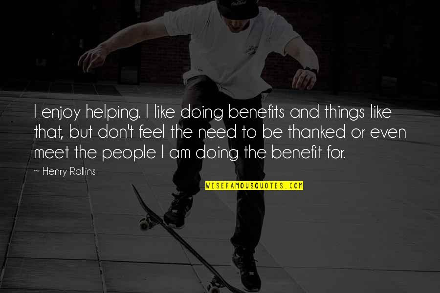 Archeopsychic Quotes By Henry Rollins: I enjoy helping. I like doing benefits and