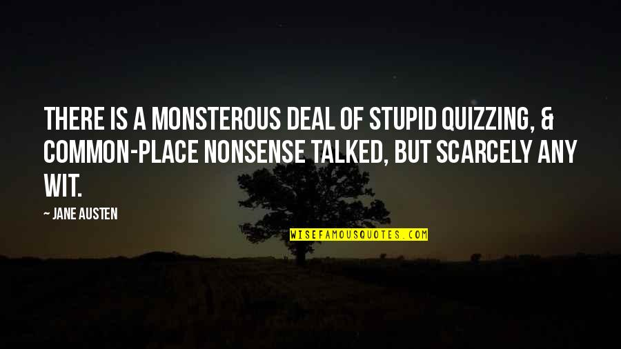 Archeopsychic Quotes By Jane Austen: There is a monsterous deal of stupid quizzing,