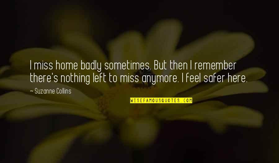 Archeopsychic Quotes By Suzanne Collins: I miss home badly sometimes. But then I