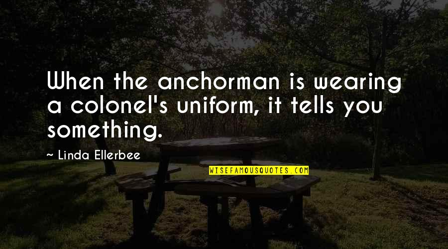 Archer Season 6 Episode 1 Quotes By Linda Ellerbee: When the anchorman is wearing a colonel's uniform,