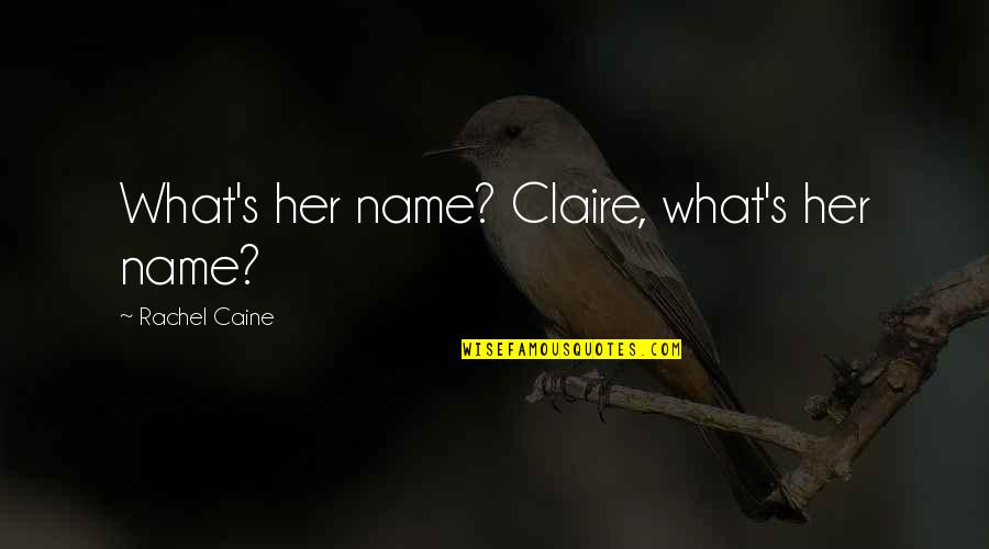 Archer Season 6 Episode 1 Quotes By Rachel Caine: What's her name? Claire, what's her name?