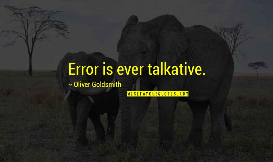 Archer Vice Southbound And Down Quotes By Oliver Goldsmith: Error is ever talkative.