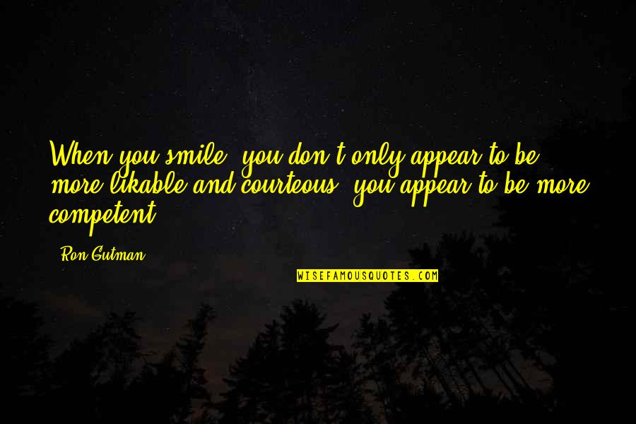 Archer Vice Southbound And Down Quotes By Ron Gutman: When you smile, you don't only appear to