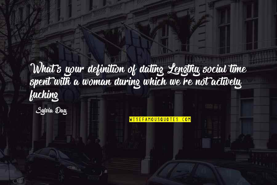 Archer Vice Southbound And Down Quotes By Sylvia Day: What's your definition of dating?Lengthy social time spent