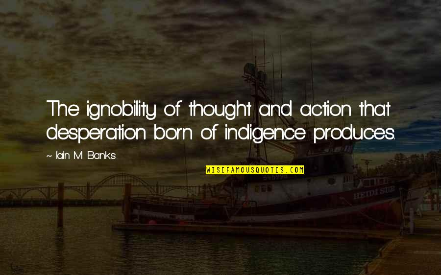 Archery Related Quotes By Iain M. Banks: The ignobility of thought and action that desperation