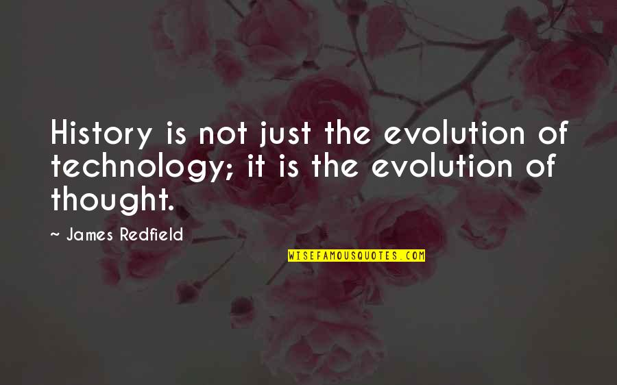 Archery Related Quotes By James Redfield: History is not just the evolution of technology;