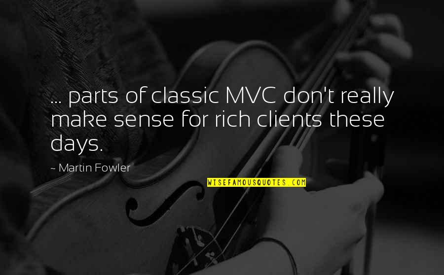 Archery Related Quotes By Martin Fowler: ... parts of classic MVC don't really make
