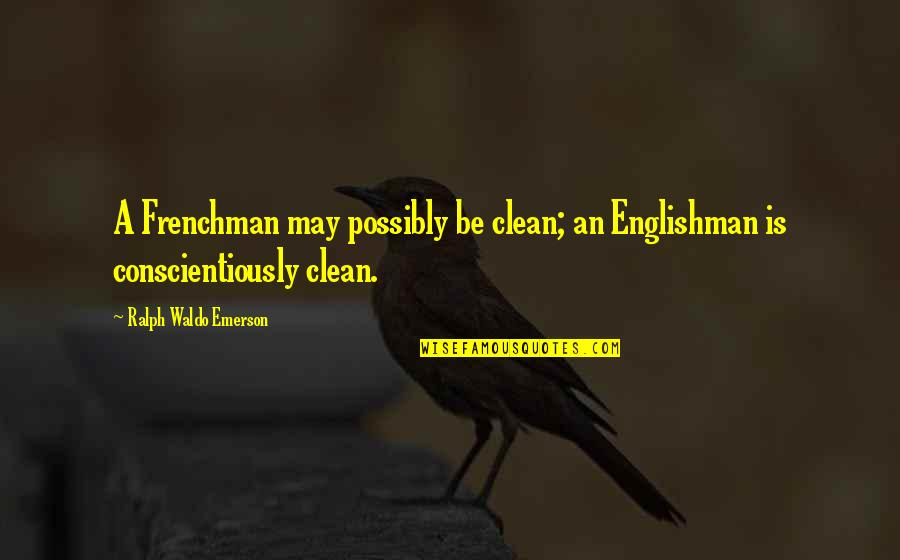 Archery Related Quotes By Ralph Waldo Emerson: A Frenchman may possibly be clean; an Englishman