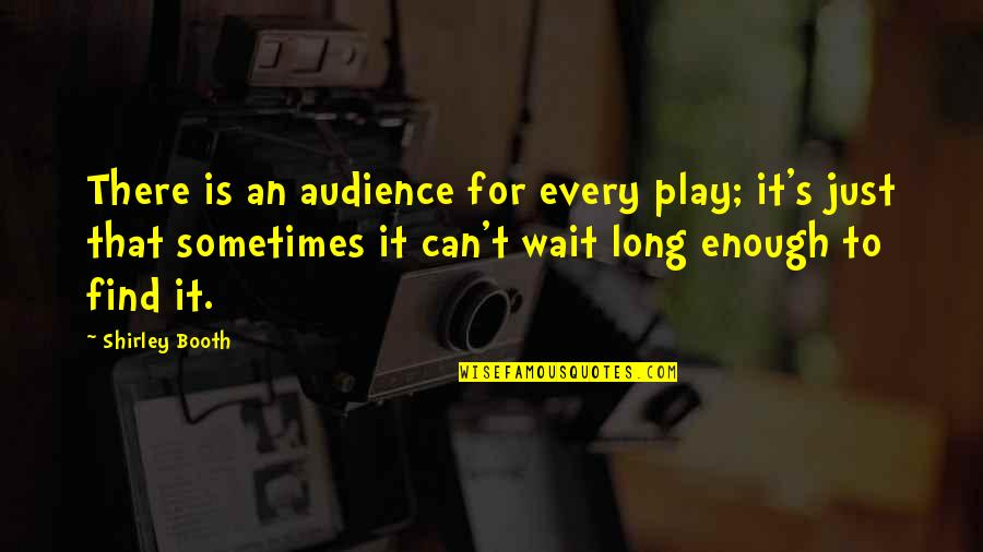 Archery Related Quotes By Shirley Booth: There is an audience for every play; it's