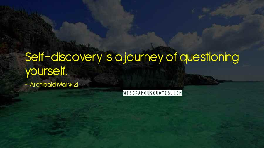 Archibald Marwizi quotes: Self-discovery is a journey of questioning yourself.