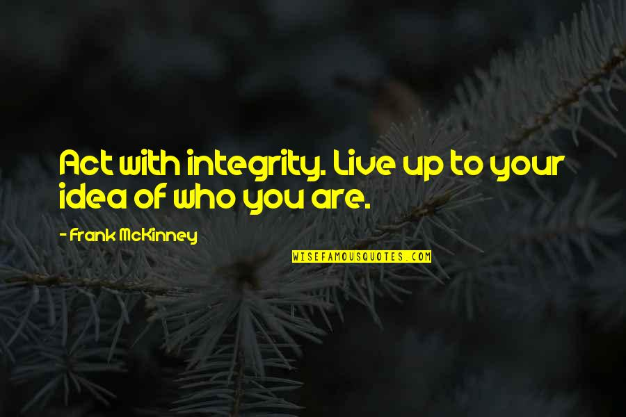 Archie Jughead Quotes By Frank McKinney: Act with integrity. Live up to your idea
