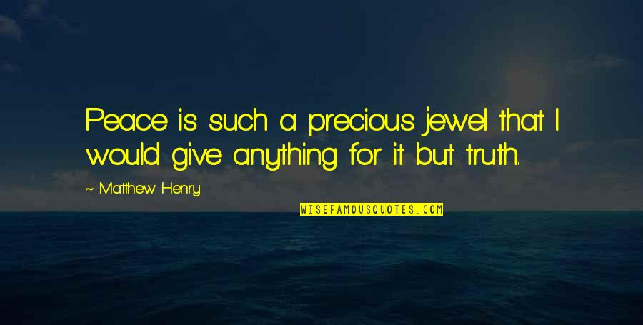 Archie Jughead Quotes By Matthew Henry: Peace is such a precious jewel that I