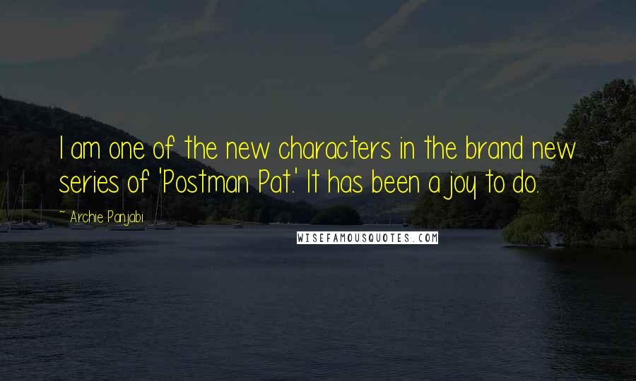 Archie Panjabi quotes: I am one of the new characters in the brand new series of 'Postman Pat.' It has been a joy to do.