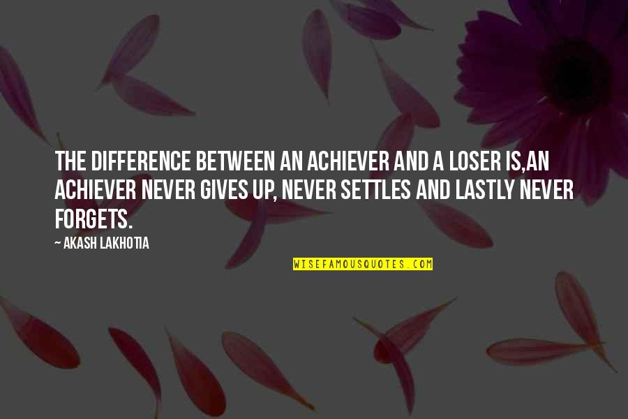 Archive.lovingyou Quotes By Akash Lakhotia: The difference between an achiever and a loser