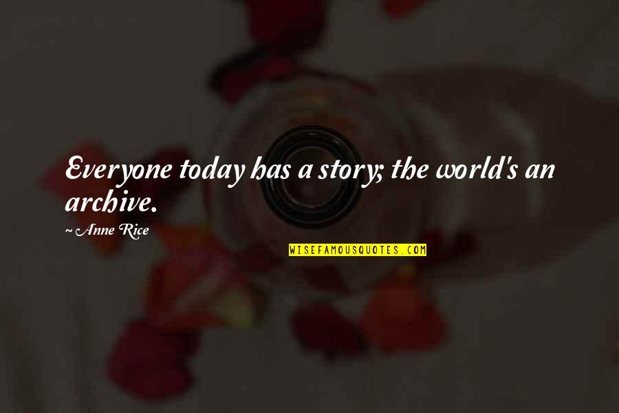 Archive.lovingyou Quotes By Anne Rice: Everyone today has a story; the world's an