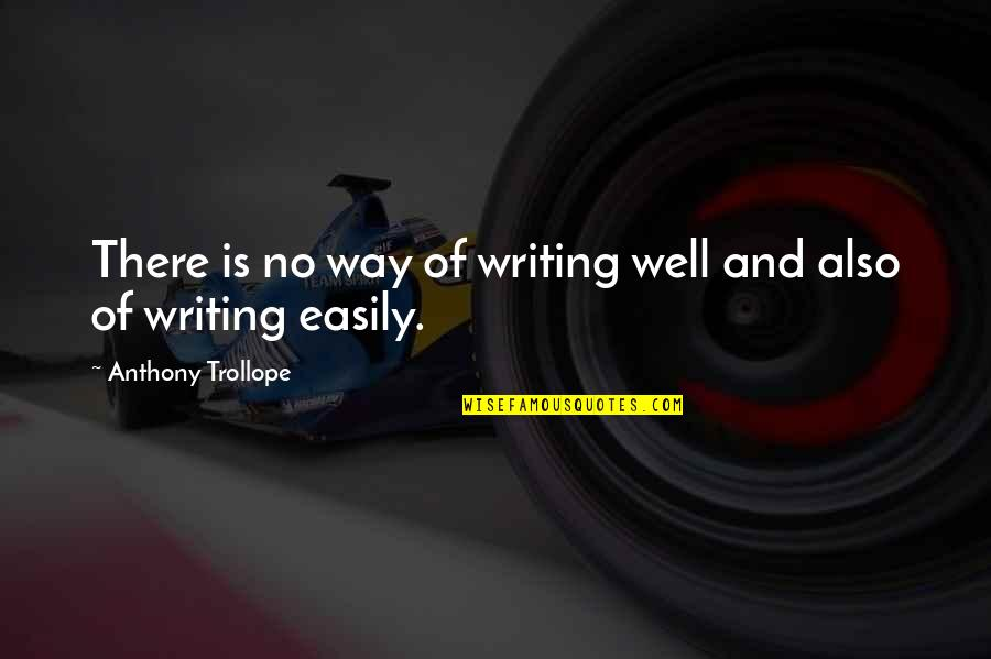 Archive.lovingyou Quotes By Anthony Trollope: There is no way of writing well and